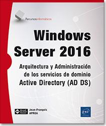 Windows Server 2016 - Arquitectura y Administración de los servicios de dominio Active Directory (AD DS), Microsoft , Server , AD , DNS , dominio , UO , GPMC , RsoP , delegación , despliegue , directiva ,  servicios DNS , OUs , directiva de grupo , servidor AD CS , servidor AD RMS , servidor AD FS , AD CS , AD RMS , AD FS , SCEP , OCSP